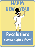After all Hqppy New Year.  Resolved: A Good Nights Sleep!