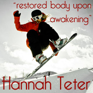 Hannah Teter wouldn't wake up any other way.